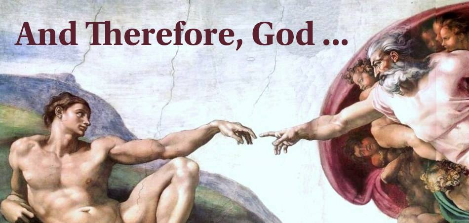 And Therefore, GOD…