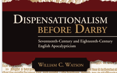 Dispensationalism Before Darby by William C. Watson (Tim Chaffey, Alf Cengia and Dr. David Reagan)