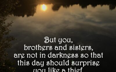 But you are not in darkness, for that day to surprise you like a thief.
