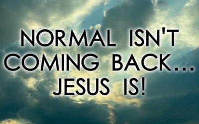 Normal isn't coming back… JESUS IS!